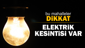Dikkat! 2 Mahallede Elektrik Kesintisi Var