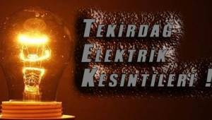 Tekirdağ Genelinde Pazar Günü Elektrik Kesilecek İlçeler