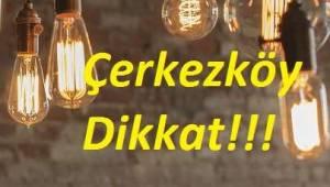 Çerkezköy'de Elektrik Bakım Onarım ve Yatırım Çalışması Olacak Mahalleler | Son Dakika Tekirdağ Haber