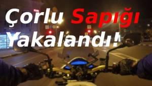 Motorlu Tacizci Çorlu'da Yakalandı!