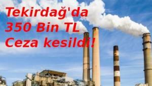 Tekirdağ'da Havayı Kirleten İşletmelere 350 Bin TL Ceza kesildi! - Tekirdağ Haber