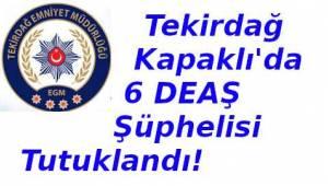 Tekirdağ Kapaklı'da DEAŞ Operasyonu! Kapaklı'da 6 DEAŞ Tutuklaması | Son Dakika Tekirdağ Haber
