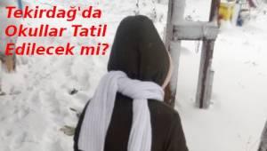 Tekirdağ Yarın Okullar Tatil mi? 4 Ocak 2019 Cuma Tekirdağ Kar Tatili Okullara Valilik Açıklama Yapacak mı? | Son Dakika Tekirdağ Haber