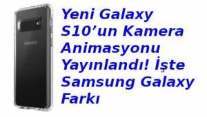 Yeni Galaxy S10'un Kamera Animasyonu Yayınlandı! İşte Samsung Galaxy Farkı