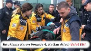 Mahkeme Tutuklama Kararını Açıklayınca 4. Kattan Atlayarak Öldü | Tekirdağ Haber