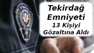 Tekirdağ'da 13 Şahıs Uyuşturucu Operasyonu Sonucu Yakalandı - Tekirdağ Haber