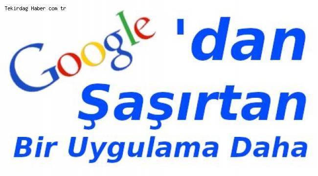 Google Yepyeni Bir Uygulamayla Hizmette