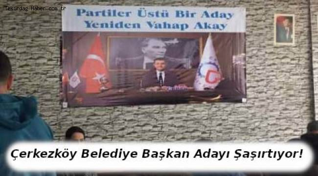Partiler Üstü Bir Aday Yeniden Vahap Akay! Çerkezköy'den Seçime Dair Şaşırtan Vurgular