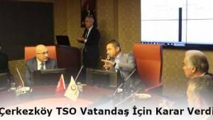 Çerkezköy TSO Nisan Ayı Meclis Toplantısında Gündem Vatandaş