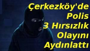 Tekirdağ Çerkezköy ilçesinde 3 Ayrı Hırsızlık Vakası! Şüpheliler Yakalandı