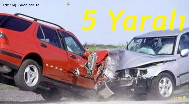 Tekirdağ Saray'da Otomobiller Kafa Kafaya Çarpıştı! Trafik Kazasında 5 Kişi Yaralandı