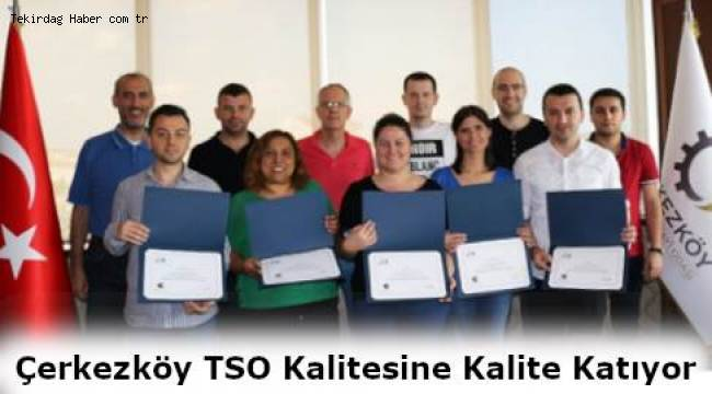 Çerkezköy Ticaret ve Sanayi Odası (ÇTSO) Hizmet Kalitesini Arttırmakta