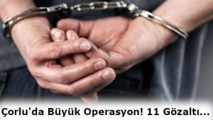 Çorlu'da Düzenlenen Operasyonda 11 Gözaltı