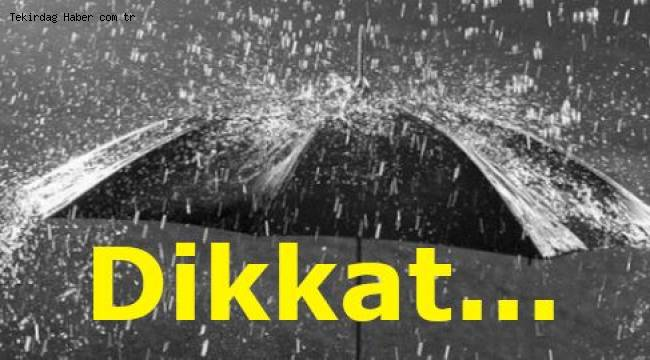 Tekirdağ İçin Kuvvetli Yağış Uyarısı Yapıldı