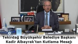 Tekirdağ Büyükşehir Belediye BaşkanıKadir Albayrak'tan Kutlama Mesajı