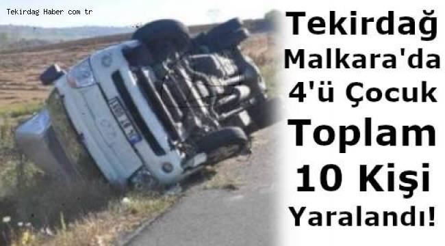 Tekirdağ Malkara'da Yaşanan Kazada 4 Çocuk Toplam 10 Kişi Yaralandı!