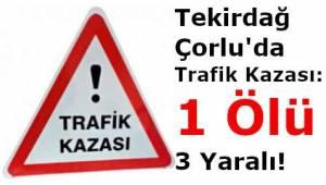 Tekirdağ Çorlu'da Trafik Kazası: 1 Kişi Öldü 3 Kişi Yaralandı