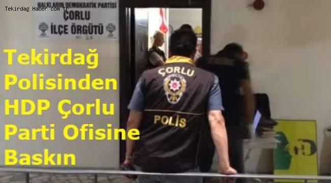 Tekirdağ Çorlu İlçesinde HDP Binasına Polis Baskın Yaptı!