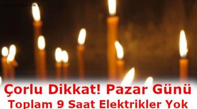 Tekirdağ Çorlu Son Dakika Elektrik Kesintisi! Çorlu'da Pazar Günü Elektrikler Kesilecek