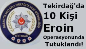 Tekirdağ İlçelerinde 10 Kişi Uyuşturucu Operasyonda Tutuklandı