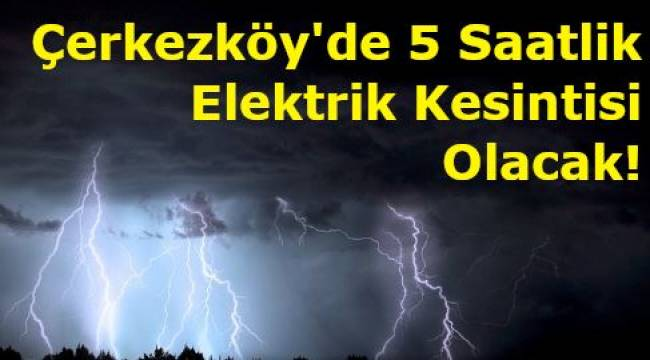 Çerkezköy Son Dakika Elektrik Kesintileri! TREDAŞ Planlı Kesintisi Uyarı Haberi
