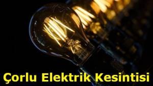 Tekirdağ Çorlu Son Dakika Elektrik Kesintisi Listesi