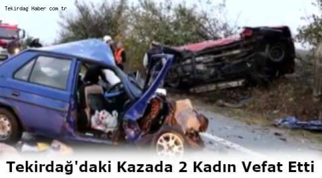 Tekirdağ'daki Korkunç Trafik Kazasında 2 Kadın Öldü