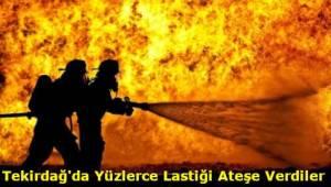 Tekirdağ Olay! Tekirdağ'da Yüzlerce Lastik Ateşe Verildi!