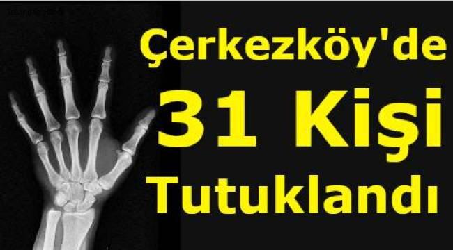 Tekirdağ Çerkezköy'de SGK'yı Dolandıran Toplam 31 Kişiye Tutuklama Kararı Çıktı