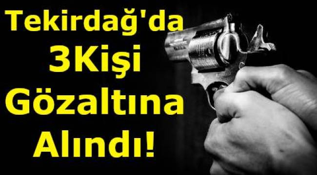 3 Kişi Gözaltına Alındı! İşte Polisin Tekirdağ Şarköy Operasyonu