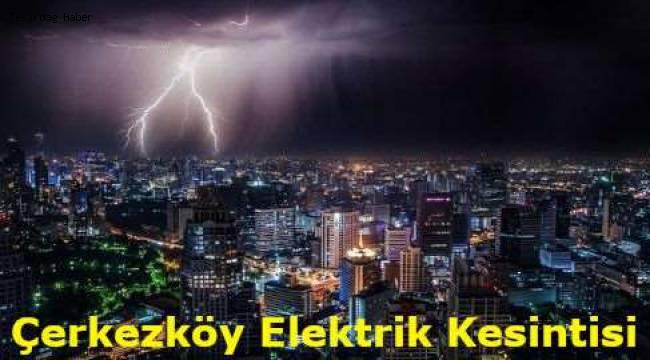 Tekirdağ Çerkezköy Son Dakika Elektrik Kesintisi 7 Mart TREDAŞ Duyurusu
