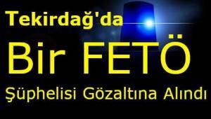 Tekirdağ'da 1 Şüpheli FETÖ'ye Yönelik Soruşturmalar Kapsamında Gözaltına Alındı