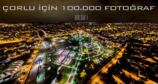 Çorlu İçin 100.000 Fotoğraf Karesi Bölüm 1