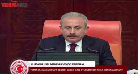 TBMM Başkanı Mustafa Şentop'un 23 Nisan Ulusal Egemenlik ve Çocuk Bayramı Konuşmaları